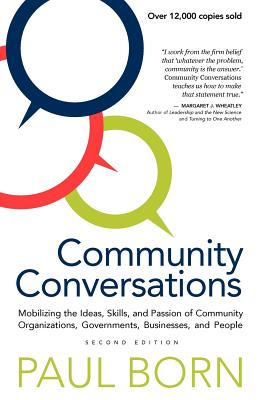 Community Conversations: Mobilizing the Ideas, Skills, and Passion of Community Organizations, Governments, Businesses, and People, Born, Paul