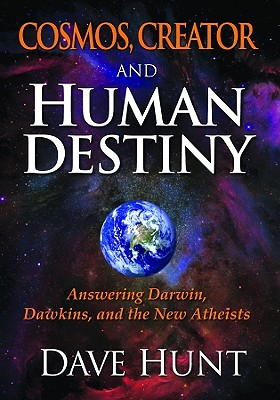 Cosmos, Creator and Human Destiny: Answering Darwin, Dawkins, and the New Atheists, Hunt, Dave