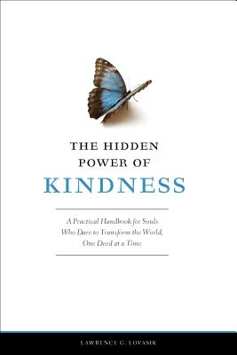 The Hidden Power of Kindness: A Practical Handbook for Souls, Who Dare to Transform the World, One Deed at a Time, LAWRENCE G. LOVASIK