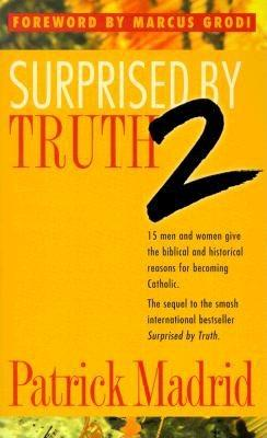 Surprised By Truth 2:  15 Men and Women Give the Biblical and Historical Reasons For Becoming Catholic.