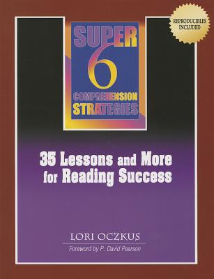 Image for Super 6 Comprehension Strategies: 35 Lessons and More for Reading Success