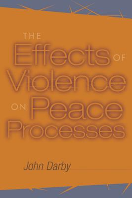 The Effects of Violence on Peace Processes, Darby, John
