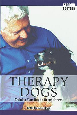 Therapy Dogs: Training Your Dog to Reach Others, Davis, Kathy Diamond