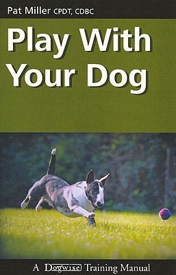 Play With Your Dog (Dogwise Training Manual), Pat Miller