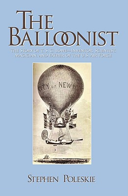 Image for The Balloonist: The Story of T. S. C. Lowe---Inventor, Scientist, Magician, and Father of the U.S. Air Force