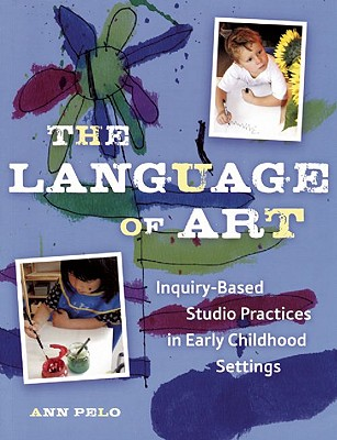 Image for The Language of Art: Inquiry-Based Studio Practices in Early Childhood Settings