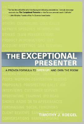 Image for The Exceptional Presenter: A Proven Formula to Open Up and Own the Room