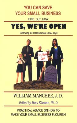 Yes, We're Open: Defending the Small Business Under Siege, Manchee, William; Klaasen, Mary Ph.D.