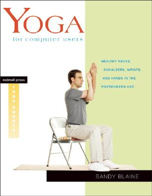 Image for Yoga for Computer Users: Healthy Necks, Shoulders, Wrists, and Hands in the Postmodern Age (Yoga Shorts)