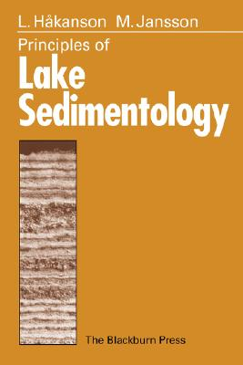 Principles of Lake Sedimentology, Hakanson, Lars; Jansson, Mats