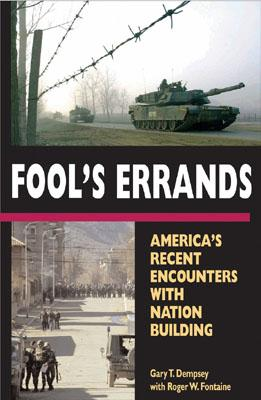 Fool's Errands: America's Recent Encounters With Nation Building, Dempsey, Gary;Fontaine, Roger W.;Cato Institute