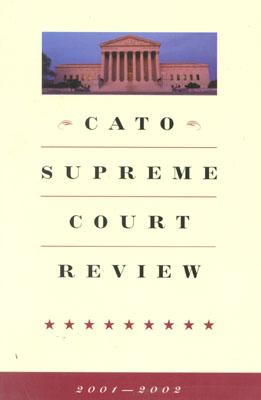 Cato Supreme Court Review, 2001-2002, Pilon, Roger [Editor]; Swanson, James [Editor];