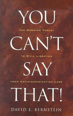Image for You Can't Say That!: The Growing Threat to Civil Liberties from Antidiscrimination Laws