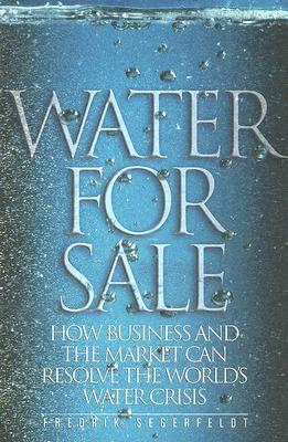 Image for Water for Sale: How Business and the Market Can Resolve the World's Water Crisis