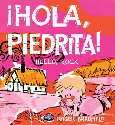 Hello, Rock / Hola Piedrita (Spanish Edition), Roger Bradfield
