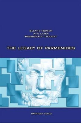 Image for The Legacy of Parmenides: Eleatic Monism and Later Presocratic Thought