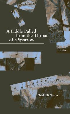 Image for FIDDLE PULLED FROM THE THROAT OF A SPARROW POEMS