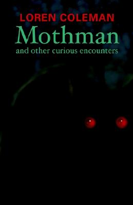 Mothman and Other Curious Encounters, Coleman, Loren L.