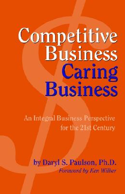 Competitive Business, Caring Business, Paulson, Daryl S.; Ken Wilber