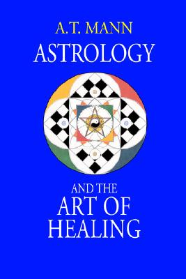 Astrology and the Art of Healing, Mann, A. T.