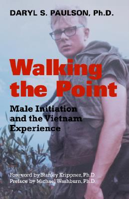 Walking the Point: Male Initiation and the Vietnam Experience, Paulson, Daryl S.