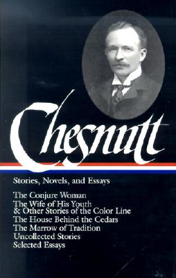 Image for Charles W. Chesnutt: Stories, Novels, and Essays: The Conjure Woman / The Wife of His Youth & Other Stories of the Color Line / The House Behind the ... / Other Writings (Library of America) First Printing