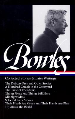 Image for Paul Bowles: Collected Stories & Later Writings (LOA #135): Delicate Prey / Hundred Camels in Courtyard / Time of Friendship / Things Gone & Things ... Blu (Library of America Paul Bowles Edition)