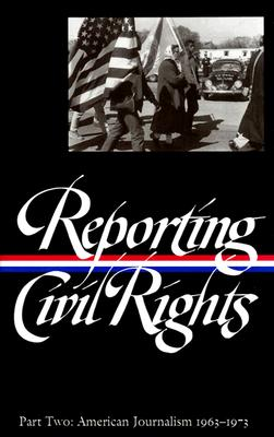 Image for Reporting Civil Rights, Part Two: American Journalism 1963-1973 (Library of America #138)