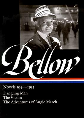 Saul Bellow: Novels 1944-1953: Dangling Man, The Victim, and The Adventures of Augie March (Library of America), SAUL BELLOW
