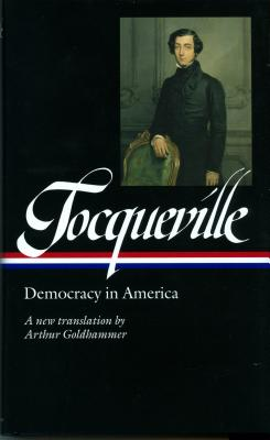 Alexis de Tocqueville: Democracy in America: A new translation by Arthur Goldhammer (Library of America), Alexis de Tocqueville; Arthur Goldhammer [Translator]