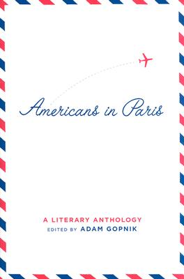 Americans in Paris: A Literary Anthology, Gopnik, Adam