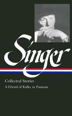 Image for Isaac Bashevis Singer Collected Stories V. 2 : A Friend of Kafka to Passions (Library of America) (Vol 2) First Printing