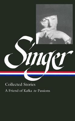 Isaac Bashevis Singer Stories V.2 Kafka: Kafka to Passions (Library of America), ISAAC BASHEVIS SINGER