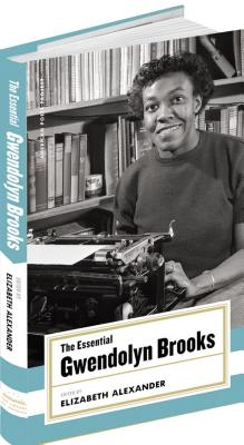 The Essential Gwendolyn Brooks (American Poets Project), Brooks, Gwendolyn