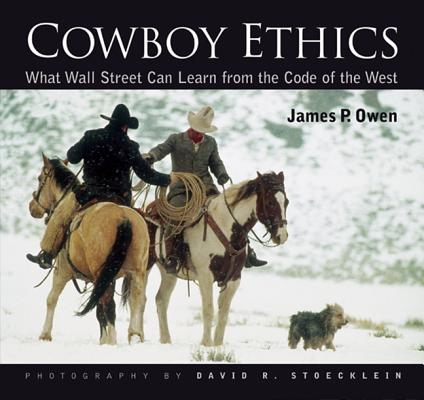 Cowboy Ethics: What Wall Street Can Learn From The Code Of The West, James P. Owen