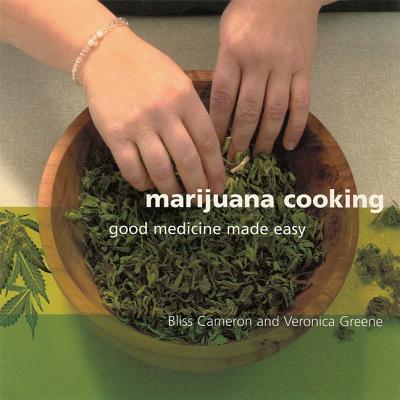 Marijuana Cooking: Good Medicine Made Easy, Bliss Cameron, Veronica Green