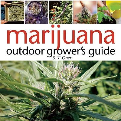 Marijuana Outdoor Grower's Guide, Oner, S. T.