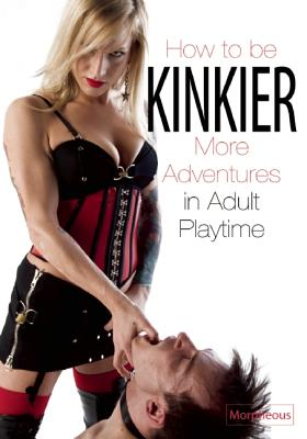How to Be Kinkier: More Adventures in Adult Playtime, Morpheous