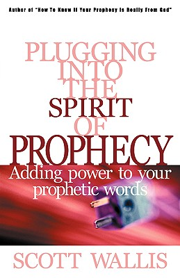 Plugging Into the Spirit of Prophecy, Wallis, Scott