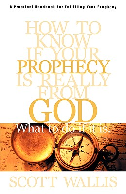 How to Know If Your Prophecy is Really from God: And What to Do If It is, Wallis, Scott