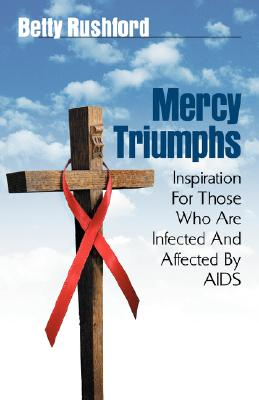 Mercy Triumphs: Inspiration for Those Infected or Affected by AIDS, Rushford, Betty