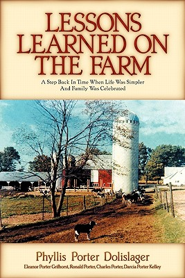 Lessons Learned on the Farm, Phyllis Porter Dolislager; Eleanor Porter Grifhorst; Ronald Porter; Charles Porter; Darcia Porter Kelley