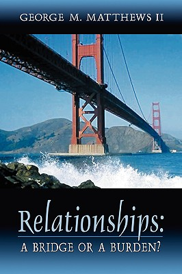 Relationships: A Bridge or a Burden?, Matthews, George M.