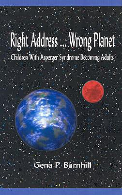 Image for RIGHT ADDRESS...WRONG PLANET CHILDREN WITH ASPERGER SYNDROME BECOMING ADULTS