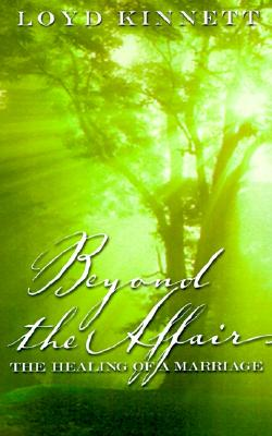 Beyond the Affair : The Healing of a Marriage, Kinnett, Loyd N.