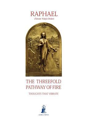 The Threefold Pathway of Fire, Raphael - Asram Vidya Order