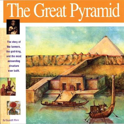 Image for The Great Pyramid: The story of the farmers, the god-king and the most astonding structure ever built (Wonders of the World Book)
