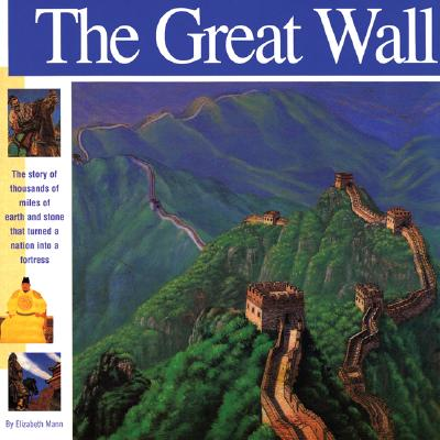 Image for The Great Wall: The story of thousands of miles of earth and stone that turned a nation into a fortress (Wonders of the World Book)