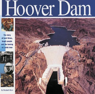 Image for The Hoover Dam: The Story of Hard Times, Tough People and The Taming of a Wild River (Wonders of the World Book)