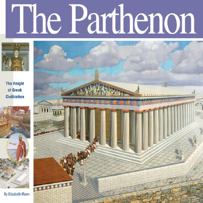 The Parthenon: The Height of Greek Civilization (Wonders of the World Book), Elizabeth Mann